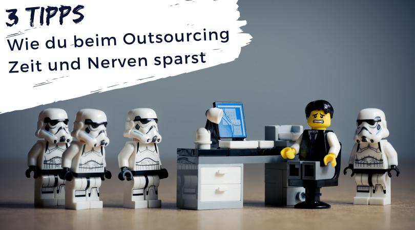 3 Tipps, wie du beim Outsourcing Zeit und Nerven sparst